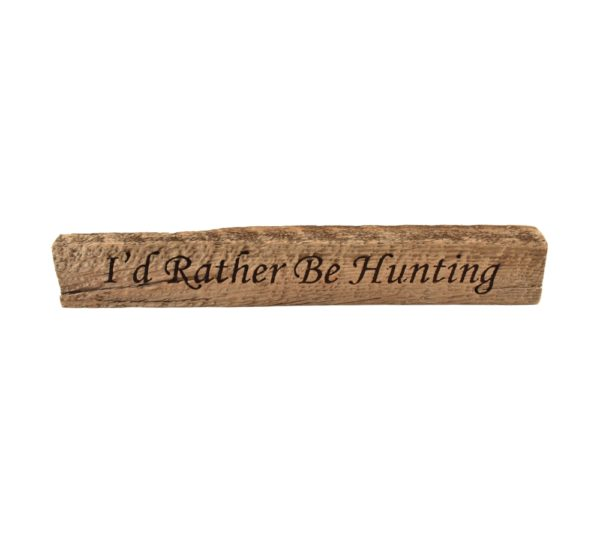 """Reclaimed barn wood block sign that reads, """"I'd Rather Be Hunting""""."""